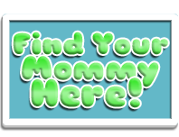 Find Your Mommy Here!